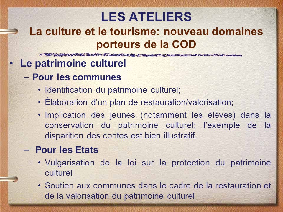 LES ATELIERS La culture et le tourisme: nouveau domaines porteurs de la COD Le patrimoine culturel –Pour les communes Identification du patrimoine cul