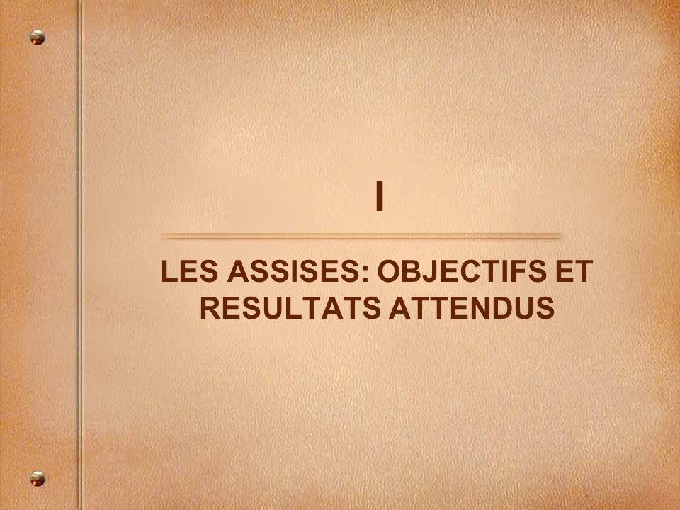 I LES ASSISES: OBJECTIFS ET RESULTATS ATTENDUS
