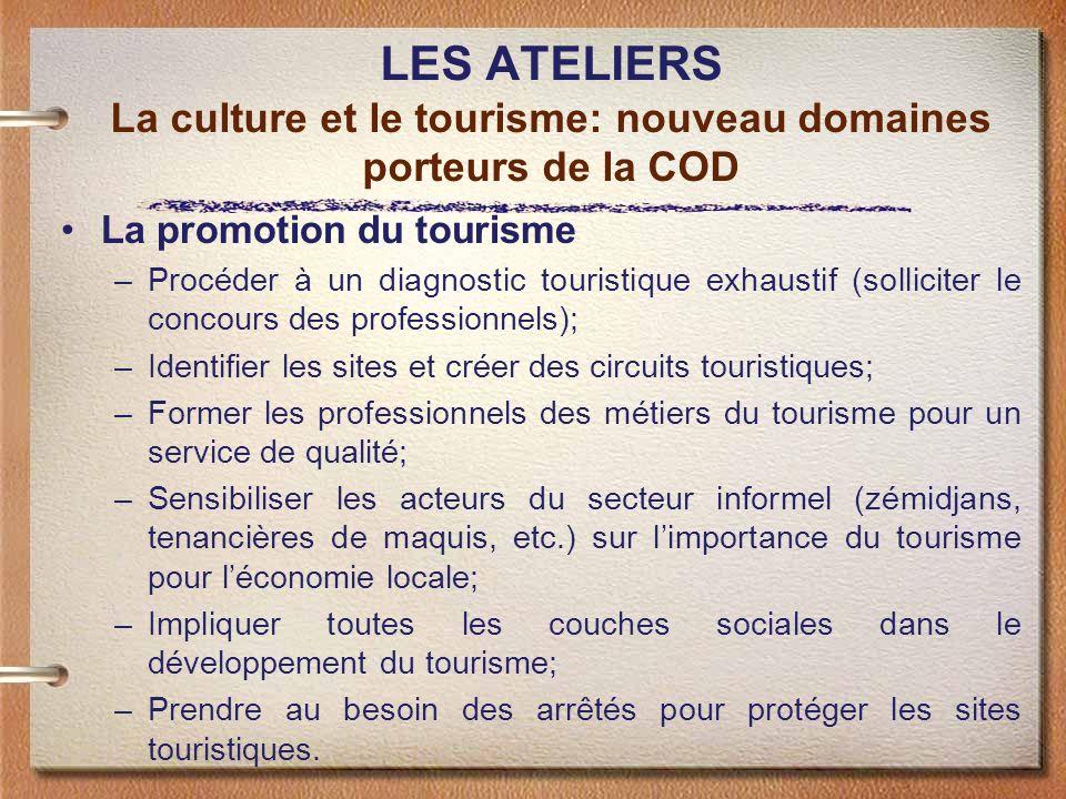 LES ATELIERS La culture et le tourisme: nouveau domaines porteurs de la COD La promotion du tourisme –Procéder à un diagnostic touristique exhaustif (