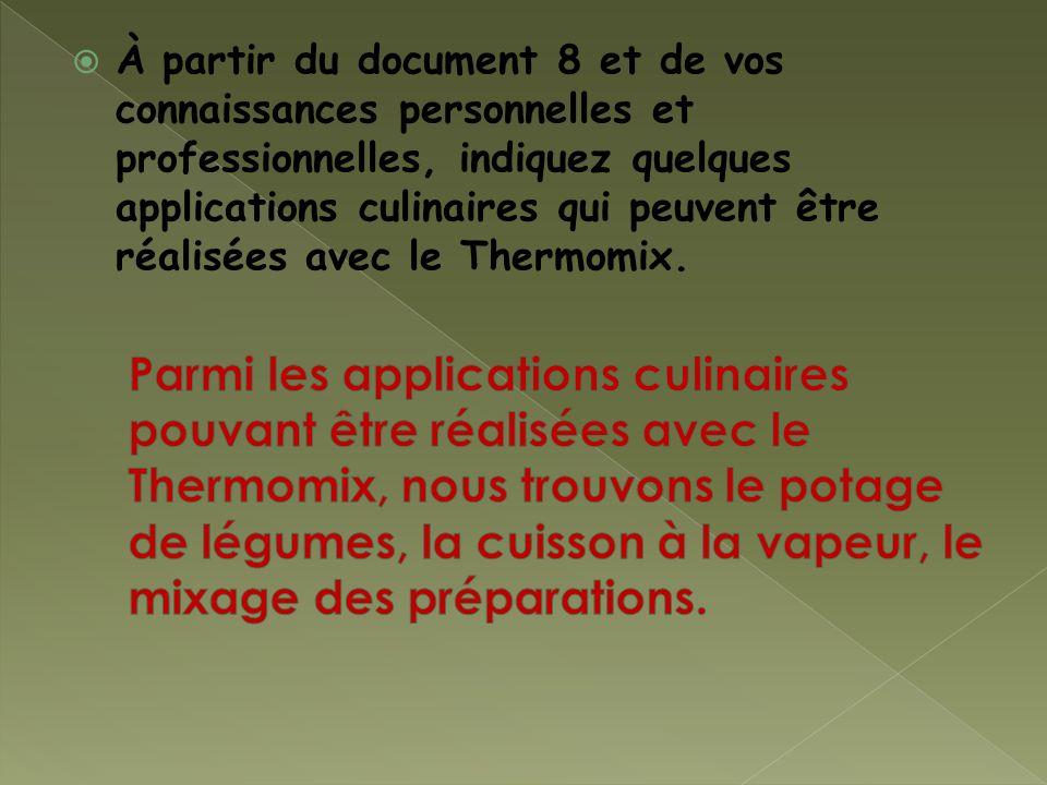 À partir du document 8 et de vos connaissances personnelles et professionnelles, indiquez quelques applications culinaires qui peuvent être réalisées