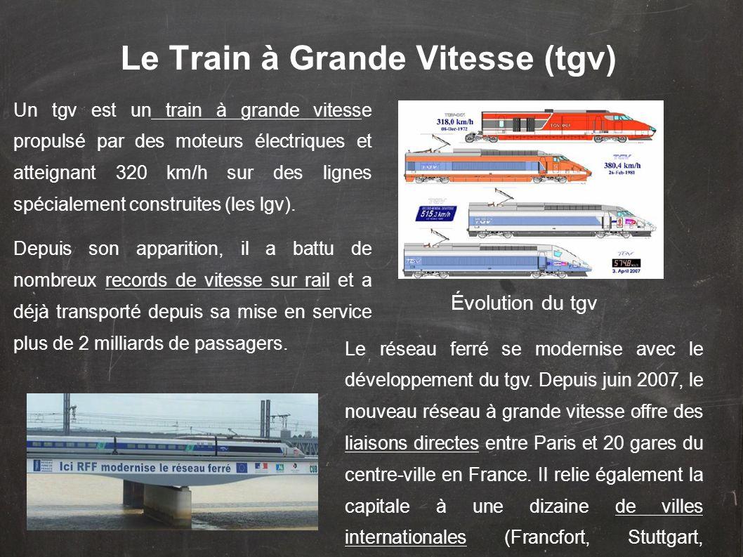 Un tgv est un train à grande vitesse propulsé par des moteurs électriques et atteignant 320 km/h sur des lignes spécialement construites (les lgv). De