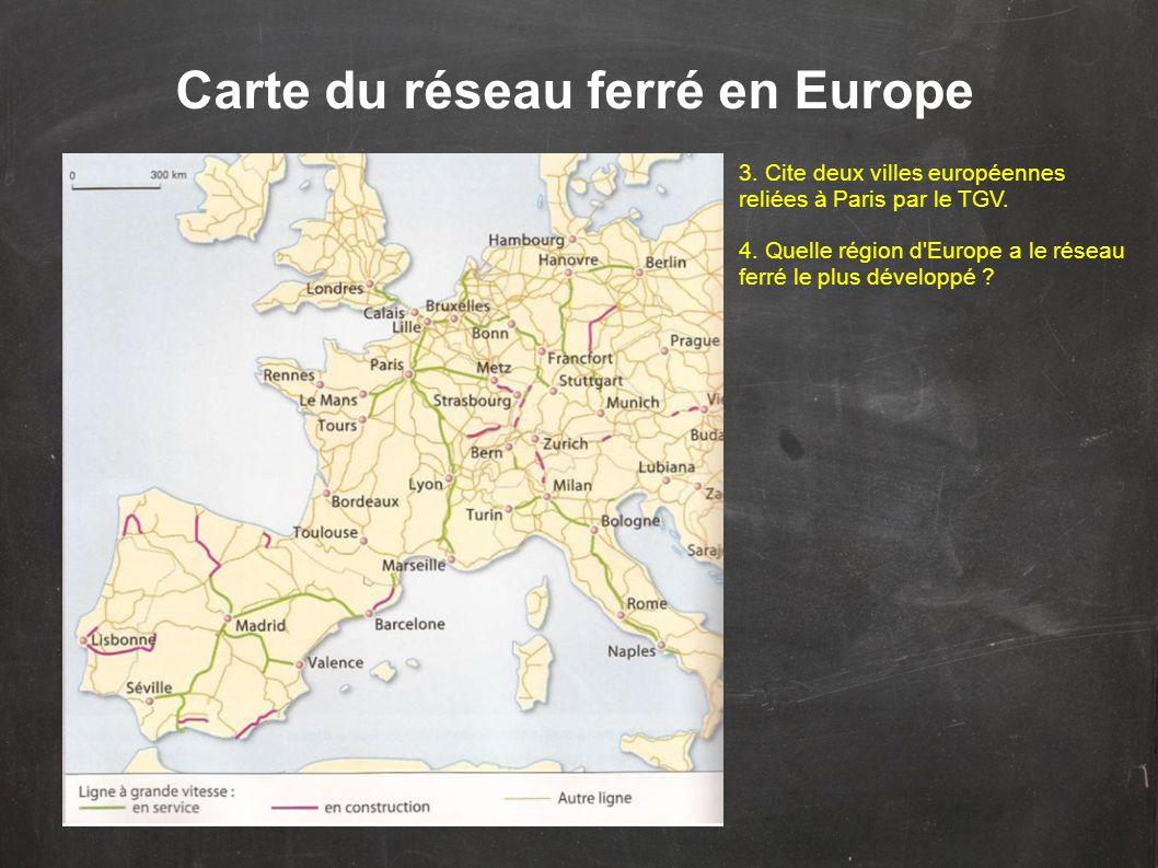 Carte du réseau ferré en Europe 3. Cite deux villes européennes reliées à Paris par le TGV. 4. Quelle région d'Europe a le réseau ferré le plus dévelo