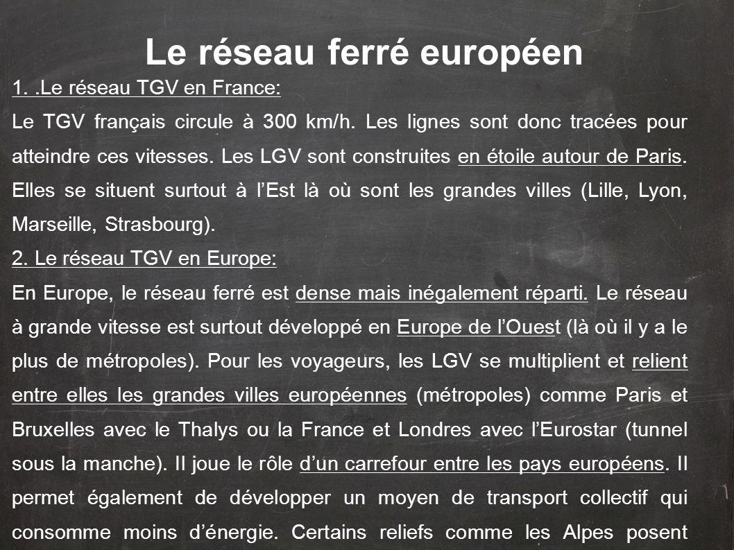 1..Le réseau TGV en France: Le TGV français circule à 300 km/h. Les lignes sont donc tracées pour atteindre ces vitesses. Les LGV sont construites en