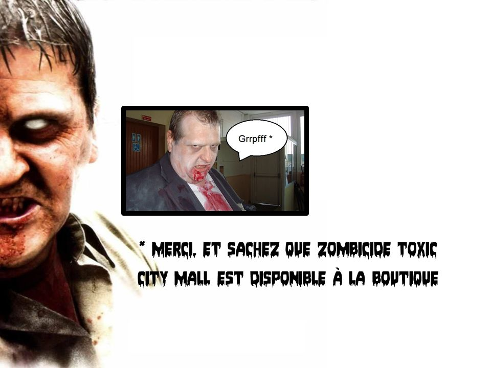 * Merci, et sachez que zombicide toxic city mall est disponible à la boutique