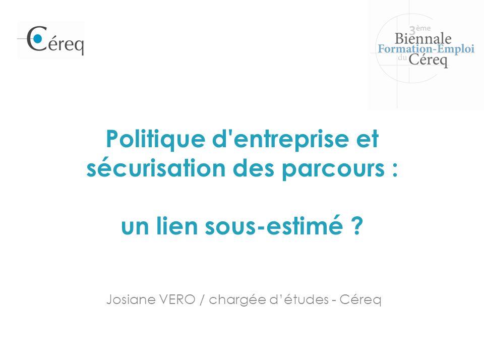 Politique d'entreprise et sécurisation des parcours : un lien sous-estimé ? Josiane VERO / chargée détudes - Céreq