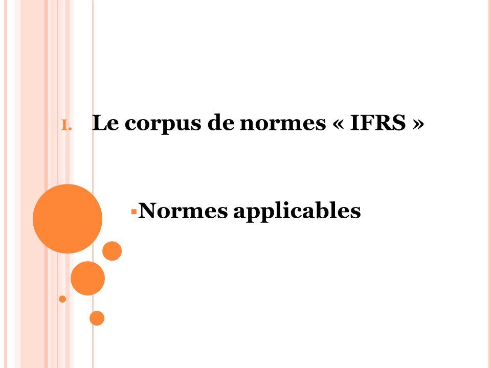 I. Le corpus de normes « IFRS » Normes applicables
