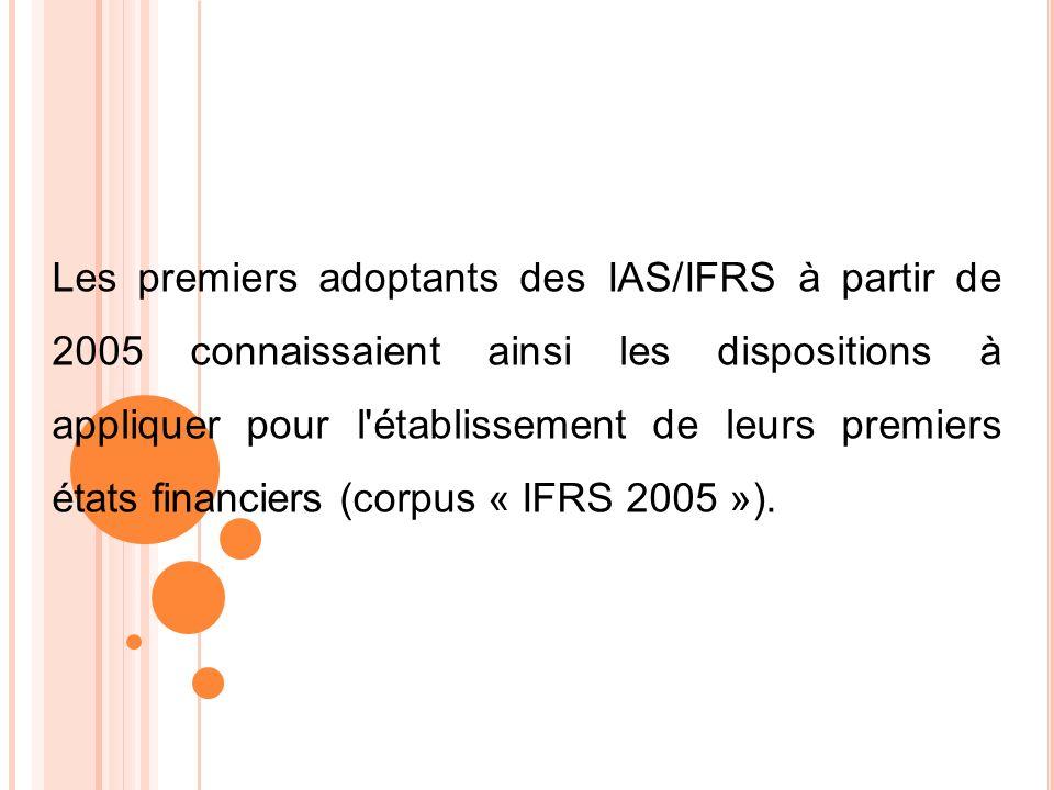 Les premiers adoptants des IAS/IFRS à partir de 2005 connaissaient ainsi les dispositions à appliquer pour l'établissement de leurs premiers états fin