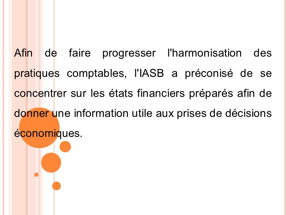 Afin de faire progresser l'harmonisation des pratiques comptables, l'IASB a préconisé de se concentrer sur les états financiers préparés afin de donne