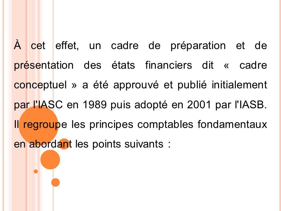 À cet effet, un cadre de préparation et de présentation des états financiers dit « cadre conceptuel » a été approuvé et publié initialement par l'IASC