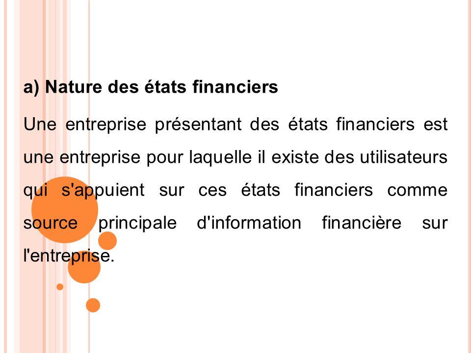 a) Nature des états financiers Une entreprise présentant des états financiers est une entreprise pour laquelle il existe des utilisateurs qui s'appuie
