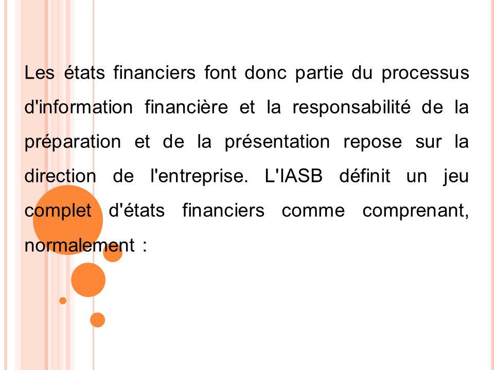 Les états financiers font donc partie du processus d'information financière et la responsabilité de la préparation et de la présentation repose sur la