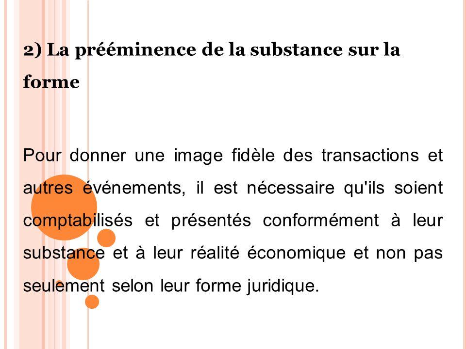 2) La prééminence de la substance sur la forme Pour donner une image fidèle des transactions et autres événements, il est nécessaire qu'ils soient com