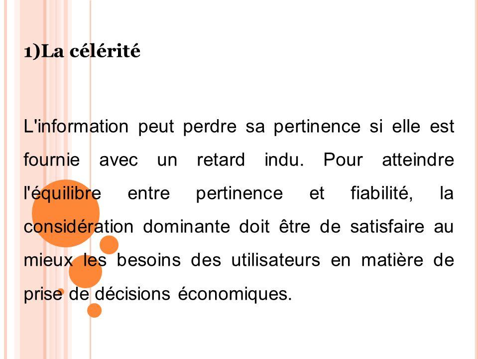 1)La célérité L'information peut perdre sa pertinence si elle est fournie avec un retard indu. Pour atteindre l'équilibre entre pertinence et fiabilit