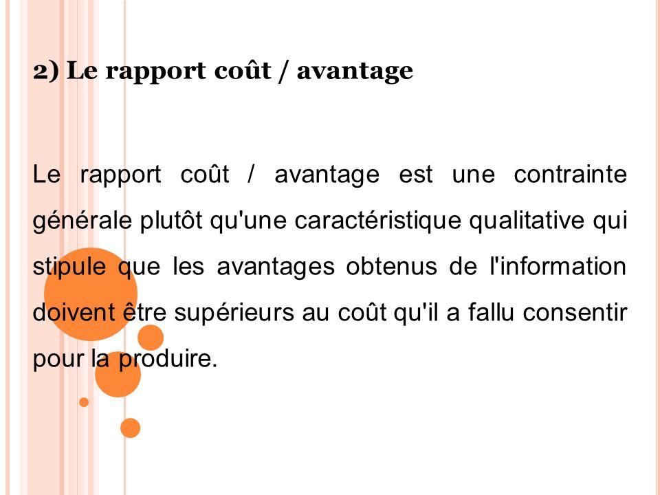 2) Le rapport coût / avantage Le rapport coût / avantage est une contrainte générale plutôt qu'une caractéristique qualitative qui stipule que les ava