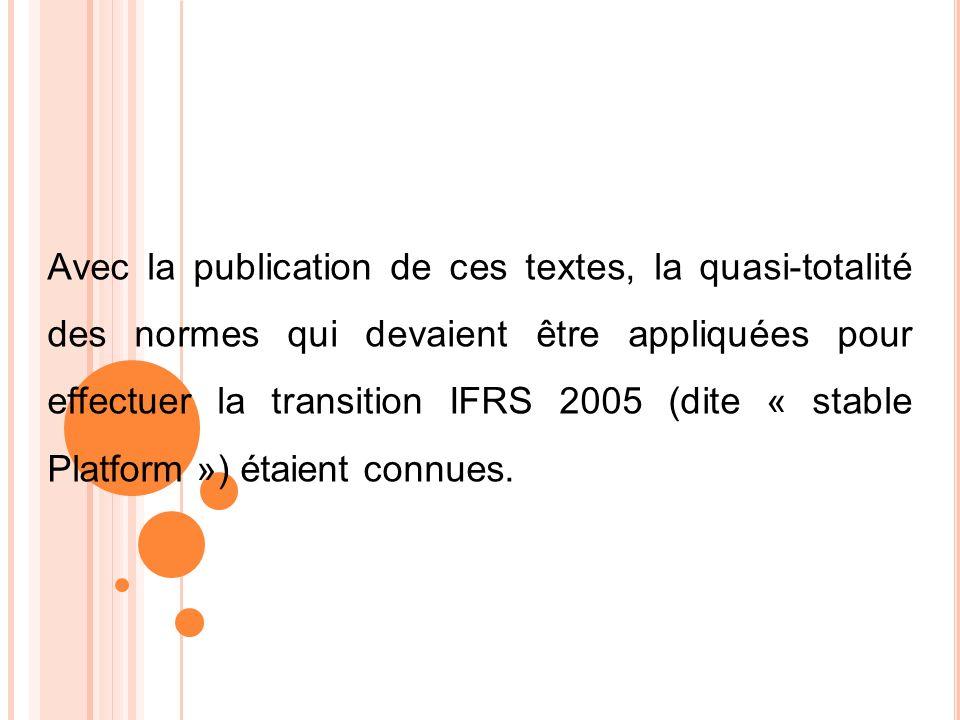 Avec la publication de ces textes, la quasi-totalité des normes qui devaient être appliquées pour effectuer la transition IFRS 2005 (dite « stable Pla