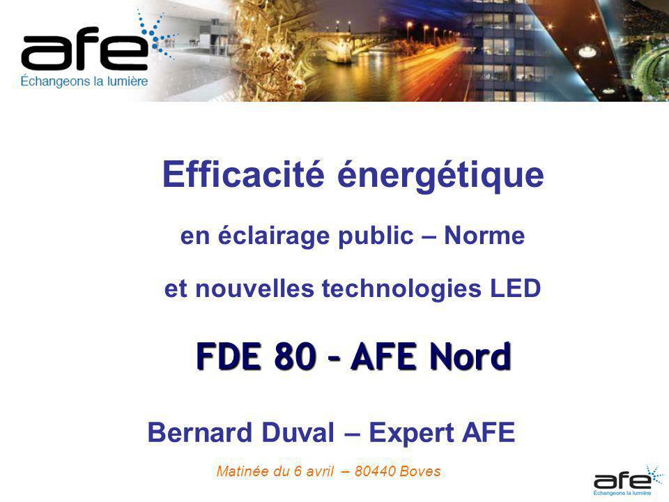 Efficacité énergétique en éclairage public – Norme et nouvelles technologies LED FDE 80 – AFE Nord Bernard Duval – Expert AFE Matinée du 6 avril – 804