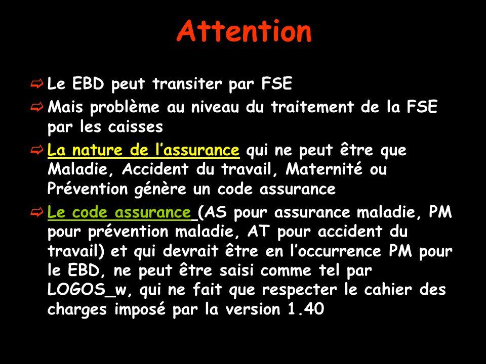 Attention Le EBD peut transiter par FSE Mais problème au niveau du traitement de la FSE par les caisses La nature de lassurance qui ne peut être que M