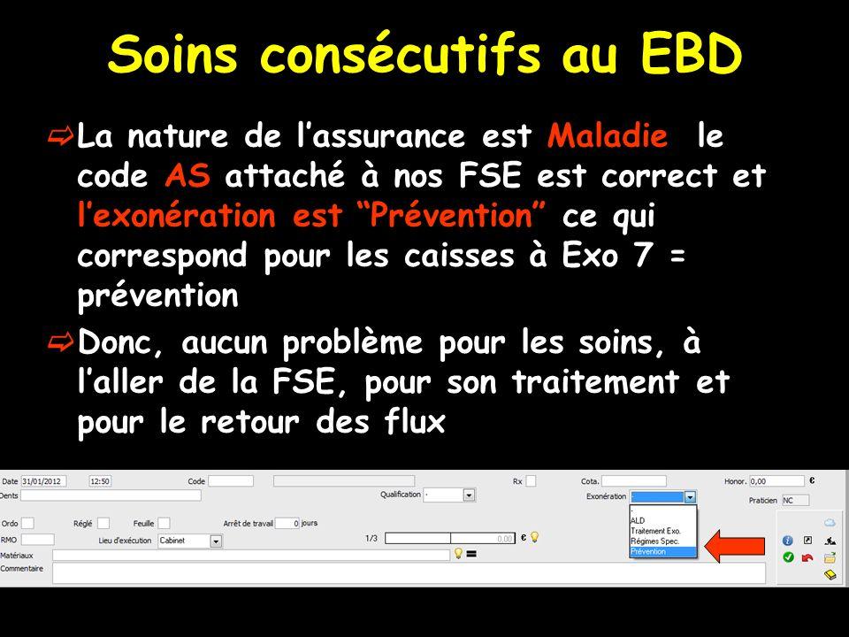 Soins consécutifs au EBD La nature de lassurance est Maladie, le code AS attaché à nos FSE est correct et lexonération est Prévention ce qui correspon