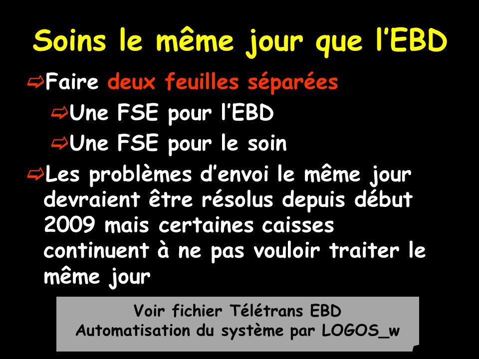 Soins le même jour que lEBD Faire deux feuilles séparées Une FSE pour lEBD Une FSE pour le soin Les problèmes denvoi le même jour devraient être résol
