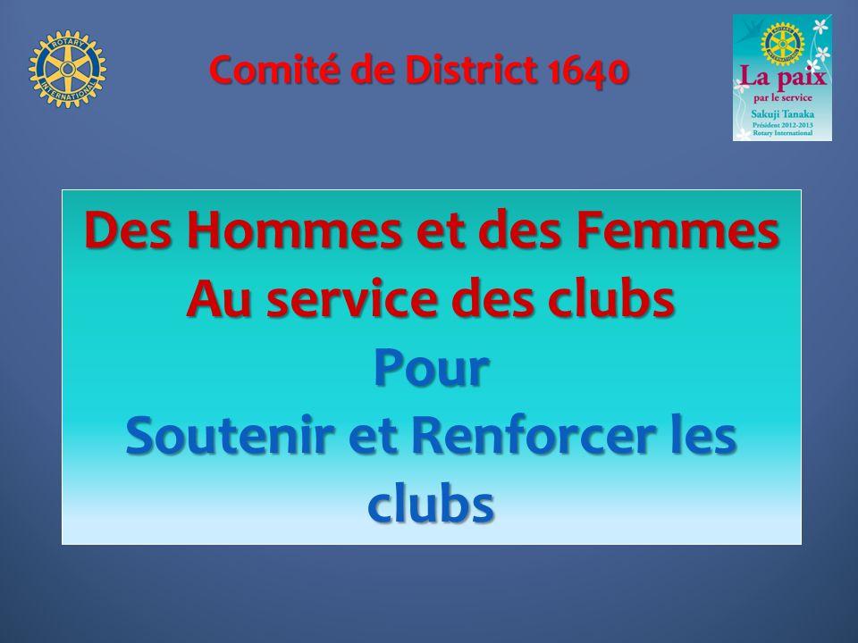 Comité de District 1640 Des Hommes et des Femmes Au service des clubs Pour Soutenir et Renforcer les clubs