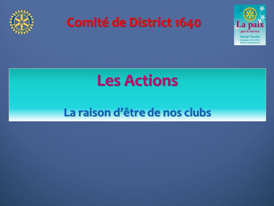 Comité de District 1640 Les Actions La raison dêtre de nos clubs