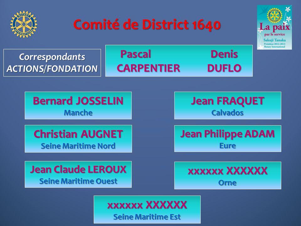 Comité de District 1640 Jean FRAQUET Calvados Pascal Denis CARPENTIERDUFLO Jean Philippe ADAM Eure CorrespondantsACTIONS/FONDATION Christian AUGNET Se