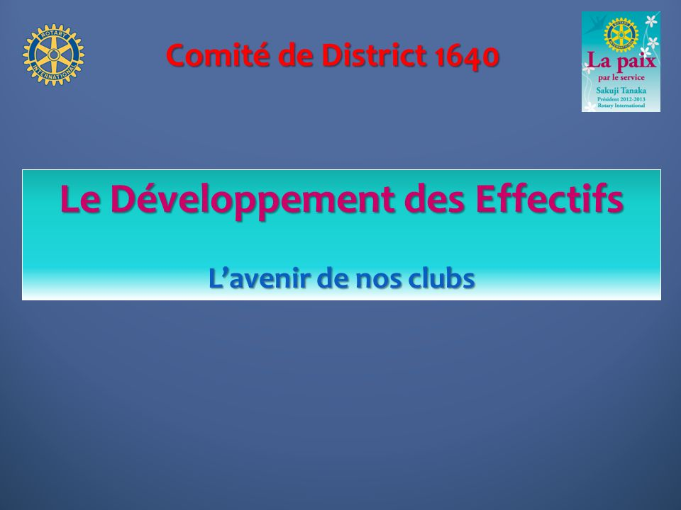 Comité de District 1640 Le Développement des Effectifs Lavenir de nos clubs