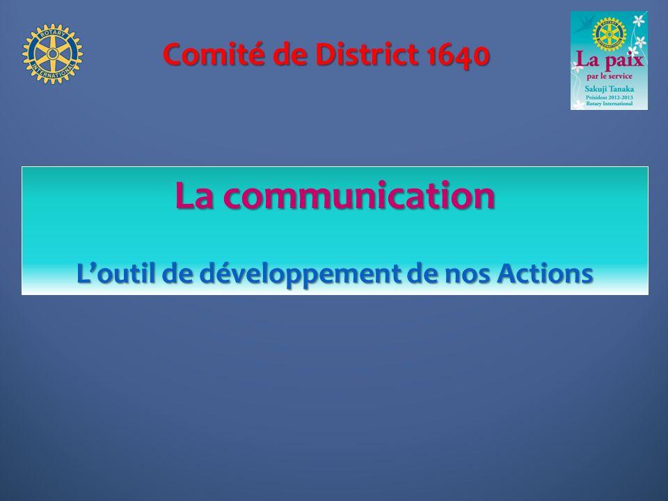 Comité de District 1640 La communication Loutil de développement de nos Actions