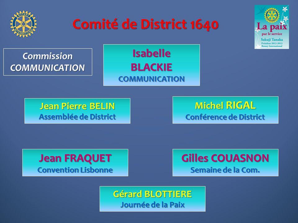 Comité de District 1640 Michel RIGAL Conférence de District IsabelleBLACKIECOMMUNICATION Gilles COUASNON Semaine de la Com. CommissionCOMMUNICATION Je
