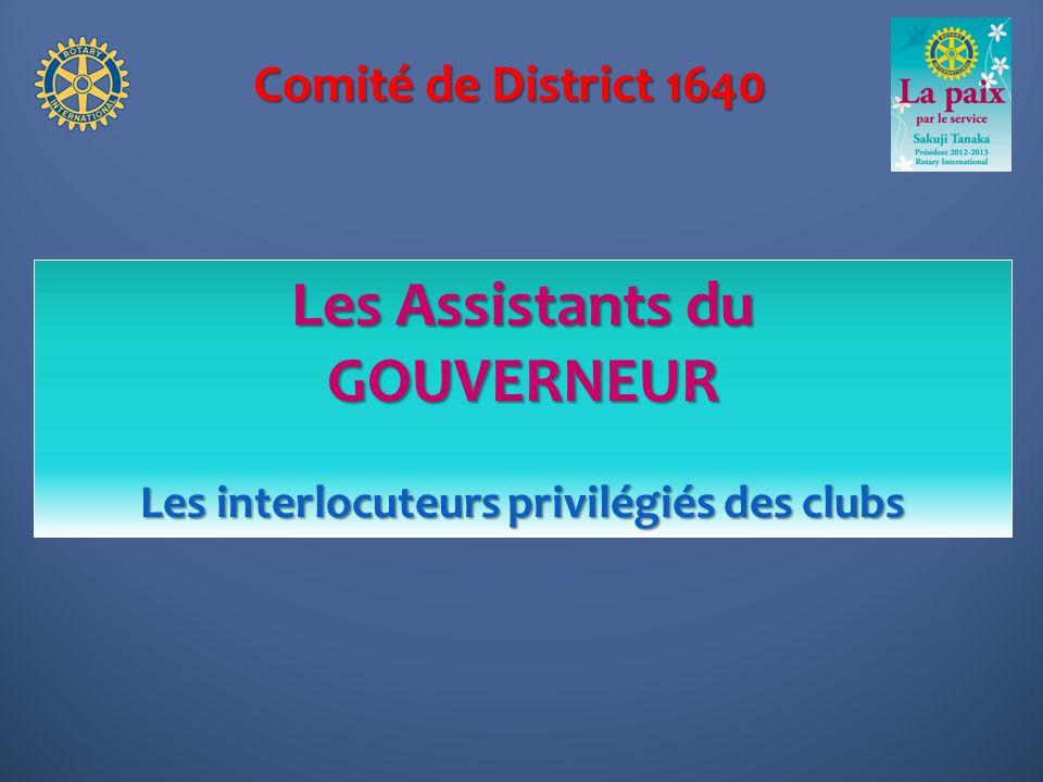 Comité de District 1640 Les Assistants du GOUVERNEUR Les interlocuteurs privilégiés des clubs