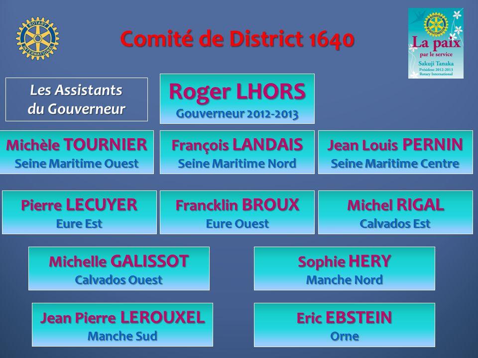 Comité de District 1640 Roger LHORS Gouverneur 2012-2013 François LANDAIS Seine Maritime Nord Michèle TOURNIER Seine Maritime Ouest Jean Louis PERNIN