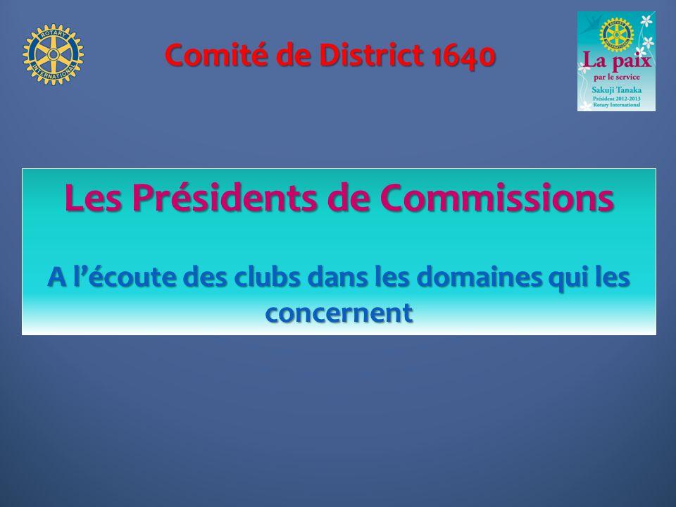Comité de District 1640 Les Présidents de Commissions A lécoute des clubs dans les domaines qui les concernent