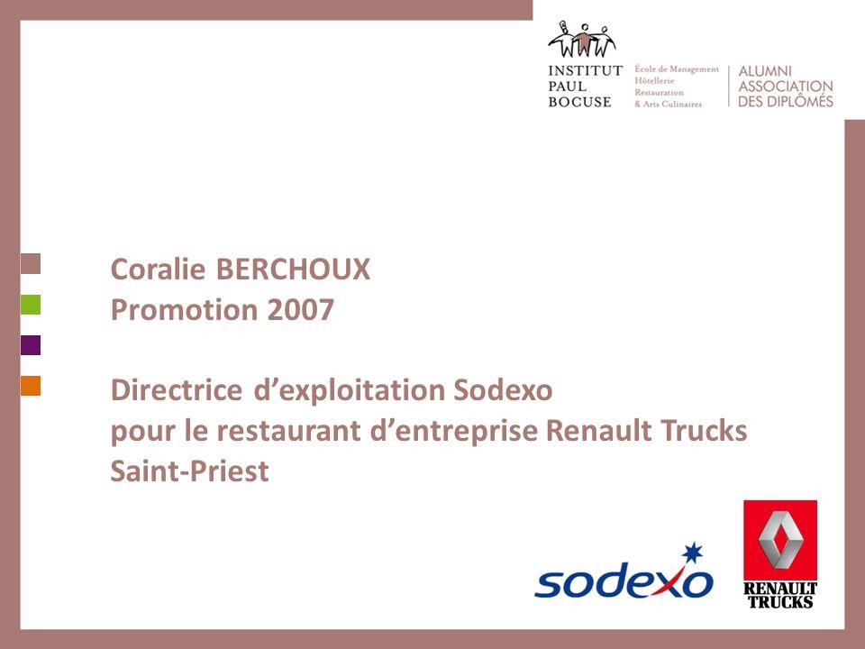 Coralie BERCHOUX Promotion 2007 Directrice dexploitation Sodexo pour le restaurant dentreprise Renault Trucks Saint-Priest
