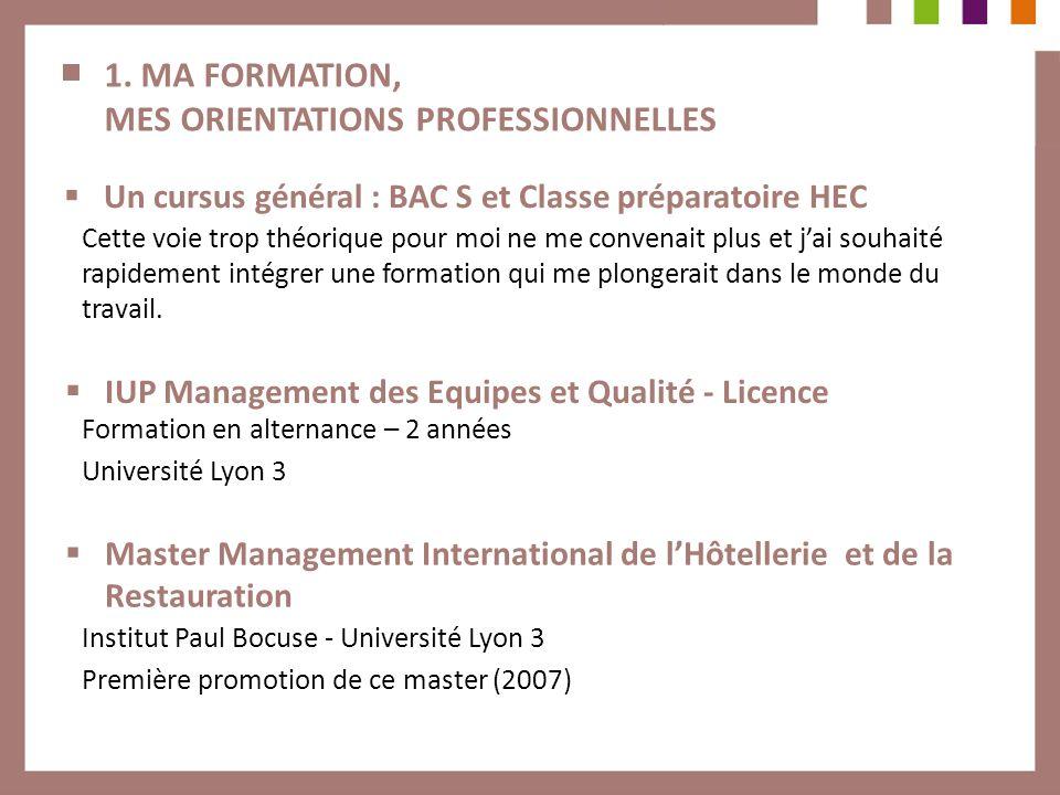 1. MA FORMATION, MES ORIENTATIONS PROFESSIONNELLES Formation en alternance – 2 années Université Lyon 3 Un cursus général : BAC S et Classe préparatoi