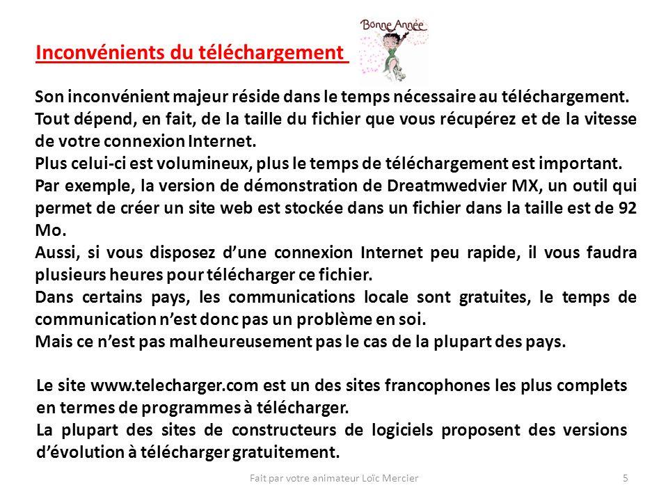 Fait par votre animateur Loïc Mercier5 Inconvénients du téléchargement Son inconvénient majeur réside dans le temps nécessaire au téléchargement.