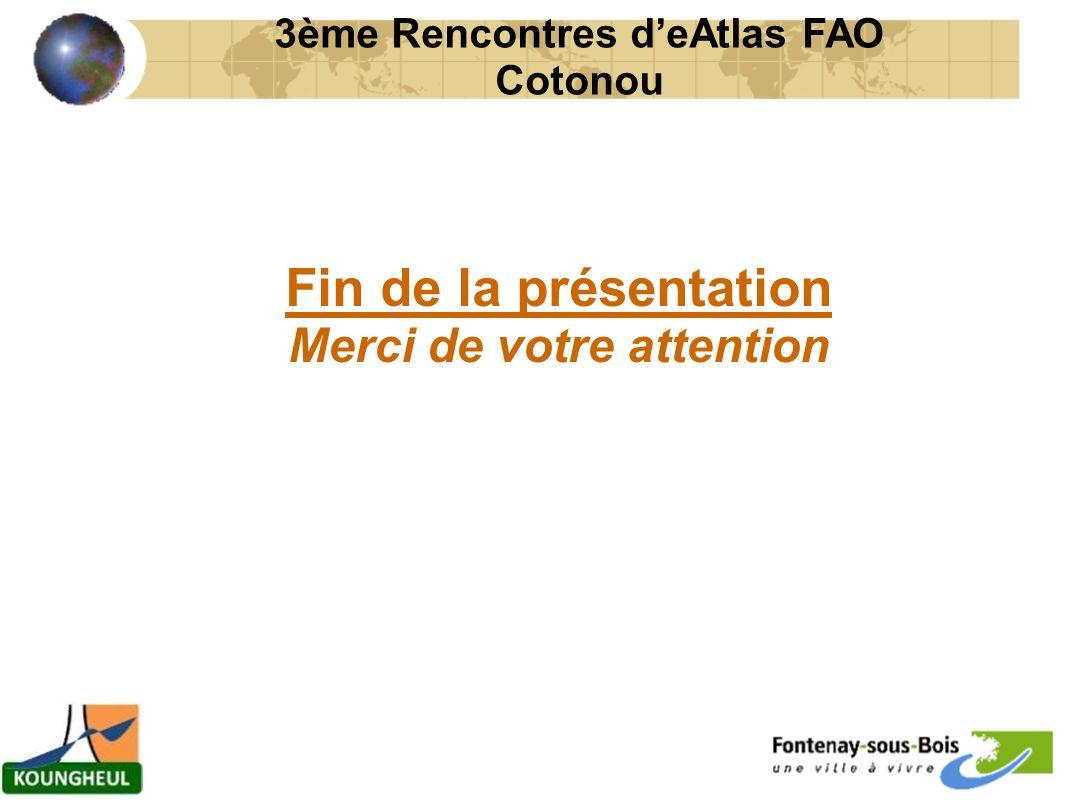 Fin de la présentation Merci de votre attention 3ème Rencontres deAtlas FAO Cotonou