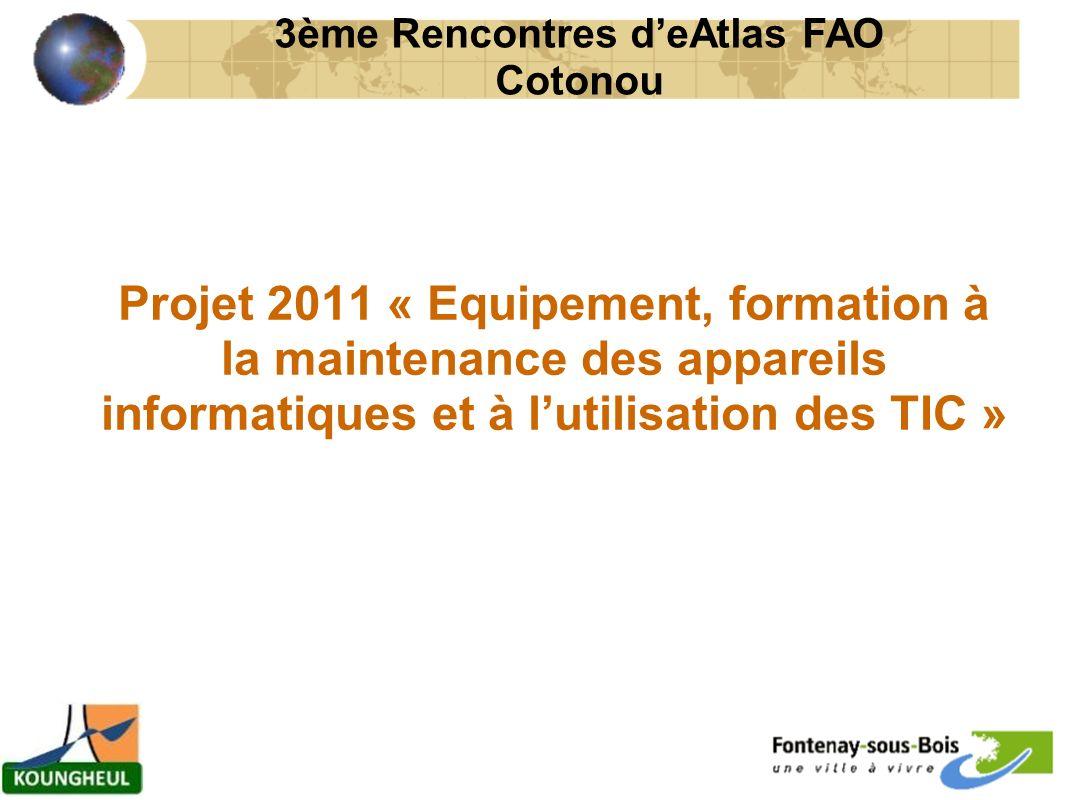 Projet 2011 « Equipement, formation à la maintenance des appareils informatiques et à lutilisation des TIC » 3ème Rencontres deAtlas FAO Cotonou