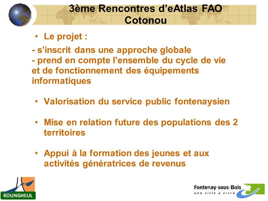 Le projet : - sinscrit dans une approche globale - prend en compte lensemble du cycle de vie et de fonctionnement des équipements informatiques Valorisation du service public fontenaysien Mise en relation future des populations des 2 territoires Appui à la formation des jeunes et aux activités génératrices de revenus 3ème Rencontres deAtlas FAO Cotonou