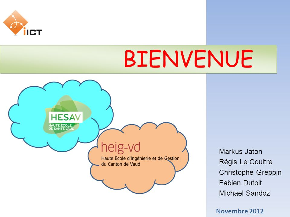 Novembre 2012 BIENVENUE Markus Jaton Régis Le Coultre Michaël Sandoz Christophe Greppin Fabien Dutoit
