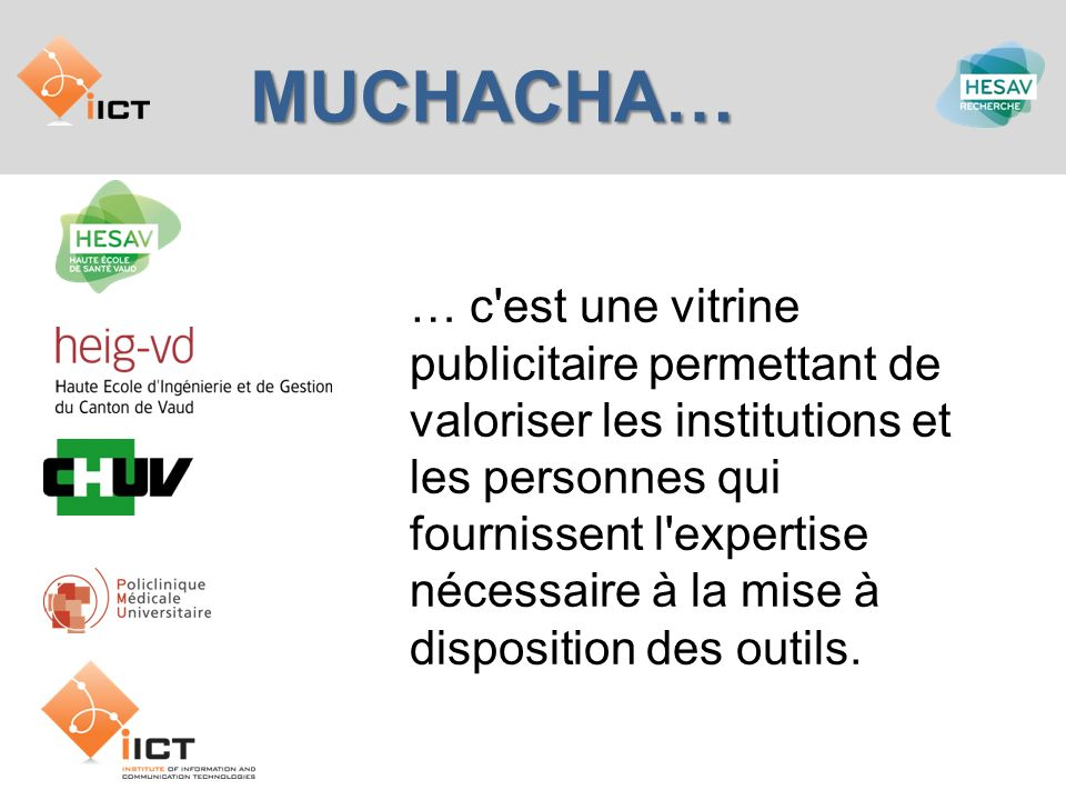 MUCHACHA… … c'est une vitrine publicitaire permettant de valoriser les institutions et les personnes qui fournissent l'expertise nécessaire à la mise