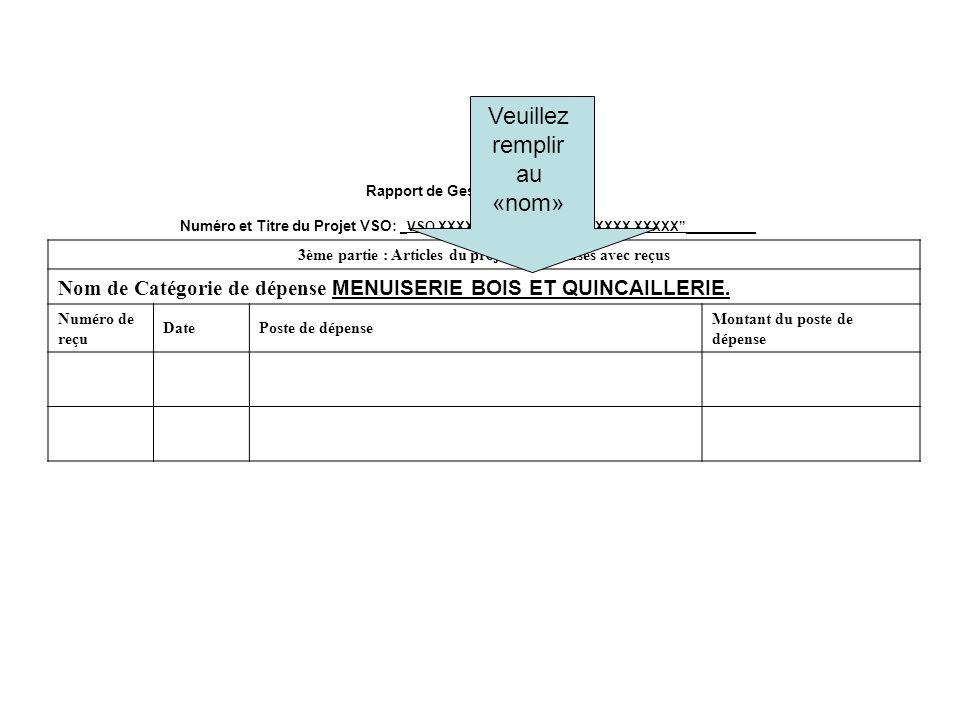 Rapport de Gestion de Projet Numéro et Titre du Projet VSO: _VSO XXXX-XX__XXX XXXXX XXXX XXXXX__________ 3ème partie : Articles du projet de dépenses avec reçus Nom de Catégorie de dépense MENUISERIE BOIS ET QUINCAILLERIE.