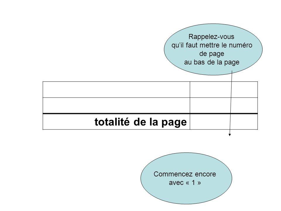 Numero de page _____________ totalité de la page Rappelez-vous quil faut mettre le numéro de page au bas de la page Commencez encore avec « 1 »