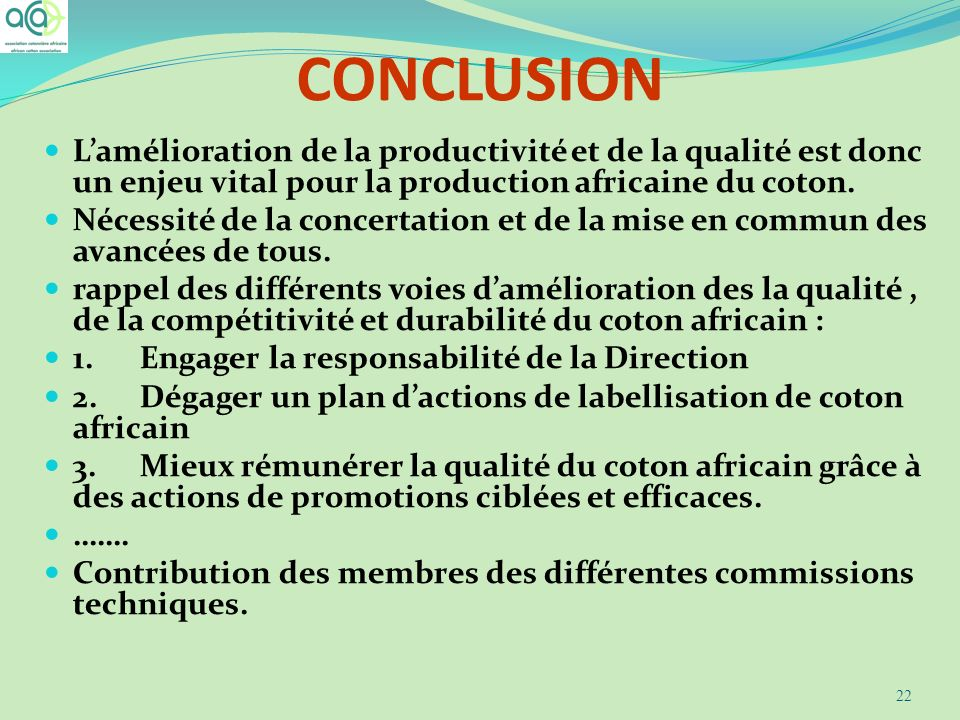 CONCLUSION Lamélioration de la productivité et de la qualité est donc un enjeu vital pour la production africaine du coton. Nécessité de la concertati