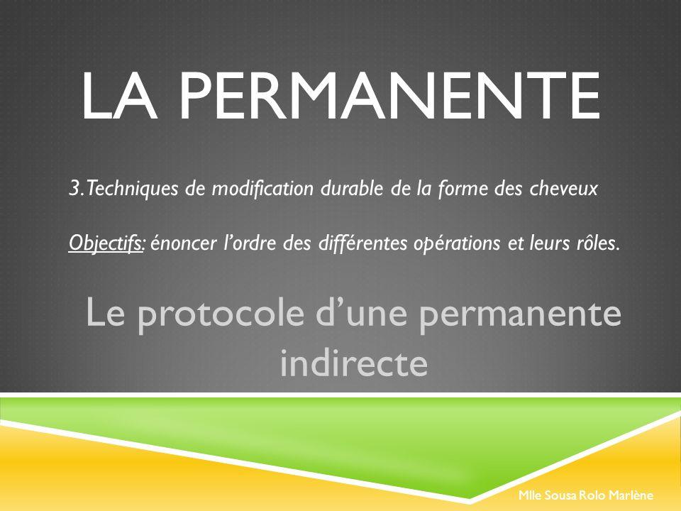 LA PERMANENTE Le protocole dune permanente indirecte Mlle Sousa Rolo Marlène 3.