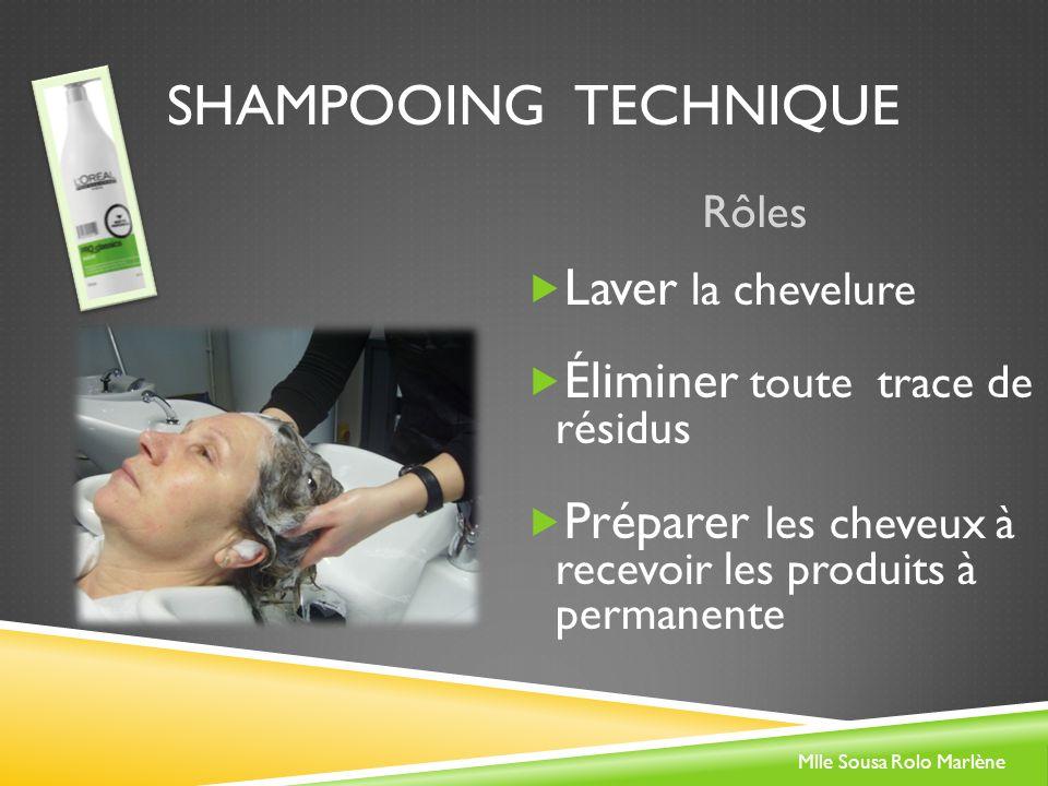 SHAMPOOING TECHNIQUE Rôles Laver la chevelure Éliminer toute trace de résidus Préparer les cheveux à recevoir les produits à permanente Mlle Sousa Rolo Marlène