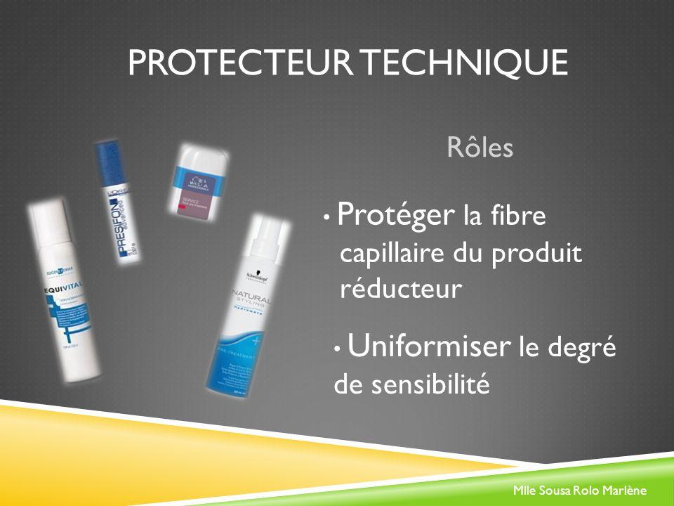 PROTECTEUR TECHNIQUE Rôles Protéger la fibre capillaire du produit réducteur Uniformiser le degré de sensibilité Mlle Sousa Rolo Marlène