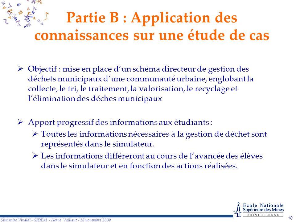 10 Séminaire Vivaldi - GIDEM - Hervé Vaillant - 18 novembre 2009 Partie B : Application des connaissances sur une étude de cas Objectif : mise en plac