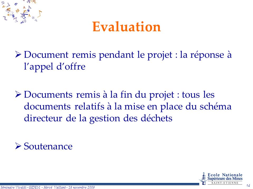 14 Séminaire Vivaldi - GIDEM - Hervé Vaillant - 18 novembre 2009 Evaluation Document remis pendant le projet : la réponse à lappel doffre Documents re