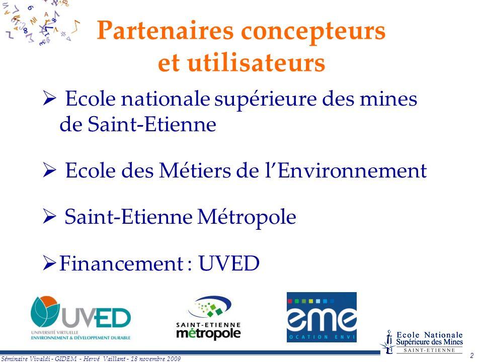 2 Séminaire Vivaldi - GIDEM - Hervé Vaillant - 18 novembre 2009 Partenaires concepteurs et utilisateurs Ecole nationale supérieure des mines de Saint-