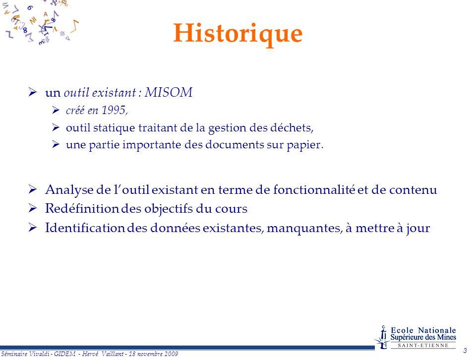 3 Séminaire Vivaldi - GIDEM - Hervé Vaillant - 18 novembre 2009 un outil existant : MISOM créé en 1995, outil statique traitant de la gestion des déchets, une partie importante des documents sur papier.